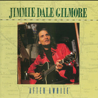 "Jimmie Dale Gilmore - ""After Awhile"""