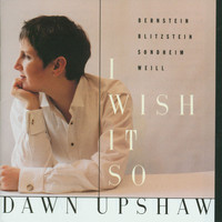 Dawn Upshaw - I Wish It So