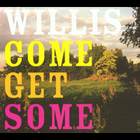 Willis - Come Get Some