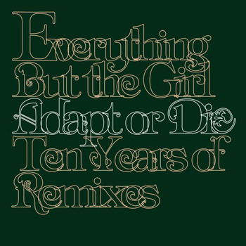 Everything But The Girl - Adapt Or Die - 10 Years Of Remixes