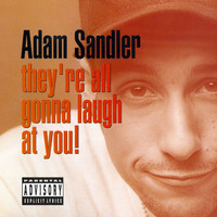 Adam Sandler - They're All Gonna Laugh At You! (Explicit)