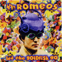 The Romeos - Let The Goldfish Go