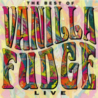 Vanilla Fudge - Live: The Best Of Vanilla Fudge