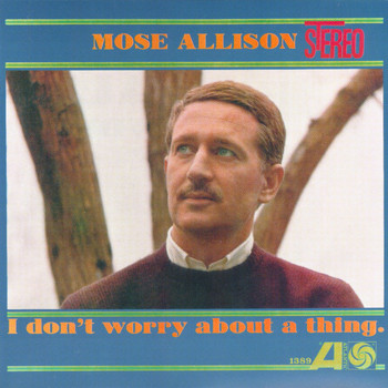 Mose Allison - I Don't Worry About A Thing
