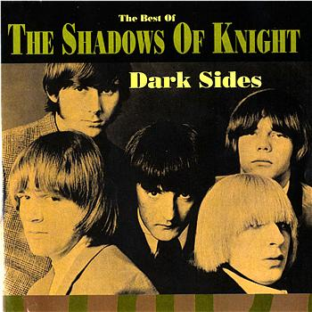 The Shadows Of Knight - Dark Sides: The Best Of The Shadows Of Knight