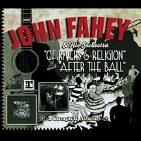 John Fahey & His Orchestra - Of Rivers And Religion (/ After The Ball)