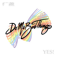 Do Me Bad Things - YES! (Digital Release)