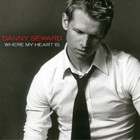 Danny Seward - Where My Heart Is