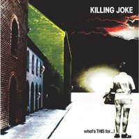 Killing Joke - What's This For . . . !