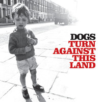Dogs - Turn Against This Land (UK edition)