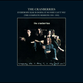 The Cranberries - Everybody Else Is Doing It, So Why Can't We? (The Complete Sessions 1991-1993)
