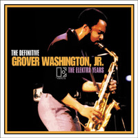GROVER WASHINGTON, JR. - THE DEFINITIVE GROVER WASHINGTON, JR. - THE ELEKTRA YEARS