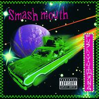 Smash Mouth - Fush Yu Mang (Explicit)