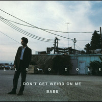 Lloyd Cole - Don't Get Weird On Me Babe