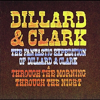 Dillard & Clark - The Fantastic Expedition Of Dillard & Clark/Through The Morning Through The Night