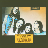 The Incredible String Band - Here Till Here Is There - An Introduction To