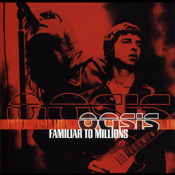 Oasis - Familiar To Millions