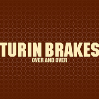 Turin Brakes - Over And Over