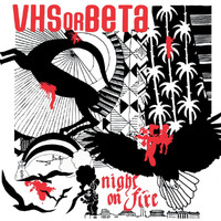 VHS Or Beta - Night On Fire (The Remixes)