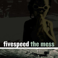 Fivespeed - The Mess