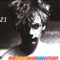 The Jesus And Mary Chain - 21 Singles (Explicit)