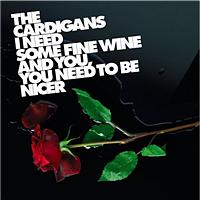 The Cardigans - I Need SomeFine Wine And You, You Need To Be Nicer (UK Version)