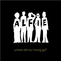 Alfie - Where Did Our Loving Go?