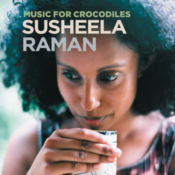 Susheela Raman - Music For Crocodiles