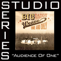 Big Daddy Weave - Audience Of One [Studio Series Performance Track]