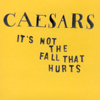 Caesars - It's Not the Fall That Hurts