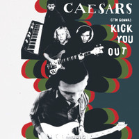 Caesars - (I'm gonna ) Kick You Out