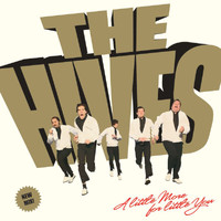 The Hives - A Little More For Little You (Single Version)