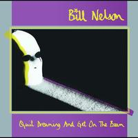 Bill Nelson - Quit Dreaming (And Get On The Beam)