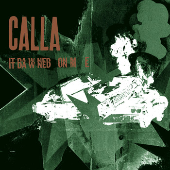 CALLA - It Dawned on Me