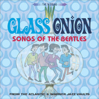 GLASS ONION: SONGS OF THE BEATLES - GLASS ONION: SONGS OF THE BEATLES