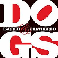 Dogs - Tarred And Feathered (Enhanced)