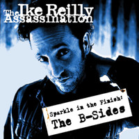 The Ike Reilly Assassination - The B-Sides