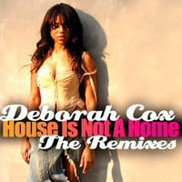 Deborah Cox - House Is Not A Home - The Remixes