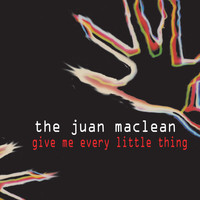 The Juan MacLean - Give Me Every Little Thing