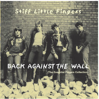 Stiff Little Fingers - Back Against The Wall (Explicit)