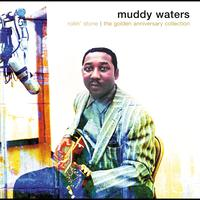 Muddy Waters - Rollin' Stone: The Golden Anniversary Collection