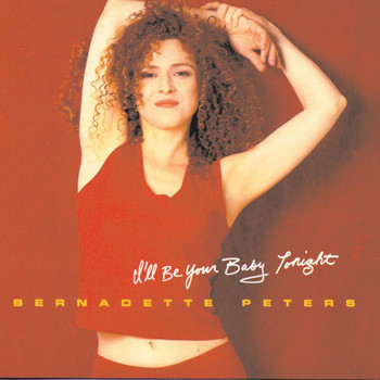 Bernadette Peters - I'll Be Your Baby Tonight