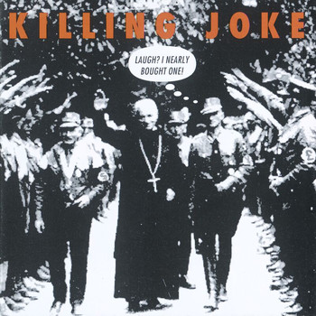 Killing Joke - Laugh? I Nearly Bought One!
