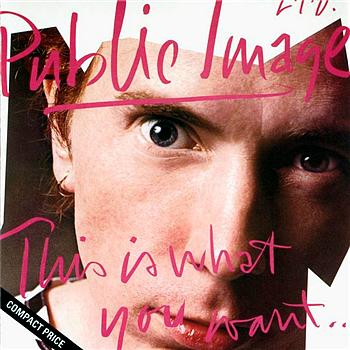 Public Image Ltd - This Is What You Want . . . This Is What You Get