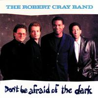 The Robert Cray Band - Don't Be Afraid Of The Dark