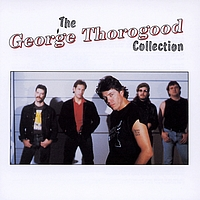 George Thorogood - George Thorogood Collection (Int'l Only)