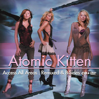 Atomic Kitten - Access All Areas: Remixed & B-Side