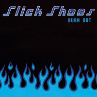 Slick Shoes - Burn Out