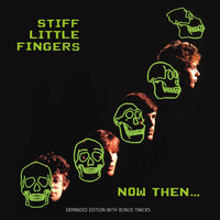 Stiff Little Fingers - Now Then (Explicit)