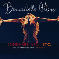 Bernadette Peters - Sondheim, Etc., Etc. Bernadette Peters Live At Carnegie Hall (The Rest Of It) (Live)